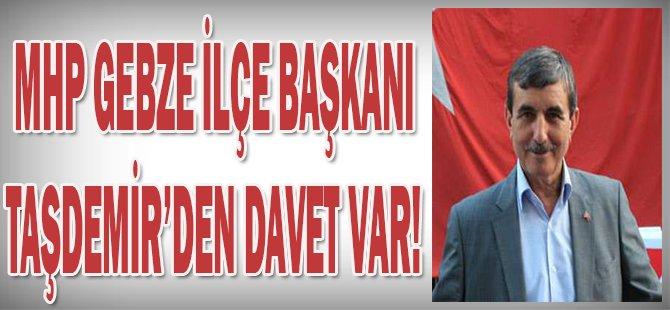 MHP Gebze İlçe Başkanı Taşdemir'den Davet Var!