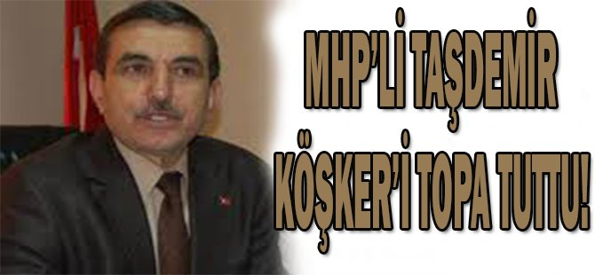 MHP'li Taşdemir Köşker'i Topa Tuttu!
