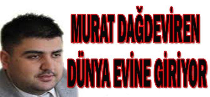 Murat Dağdeviren dünya evine giriyor
