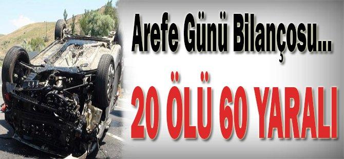 Arefe günü bilançosu! 20 ölü 60 yaralı