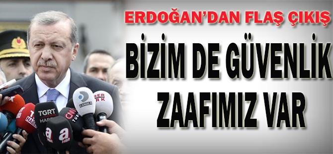 Erdoğan: Bizim de Maalesef Güvenlik Zaafımız Var