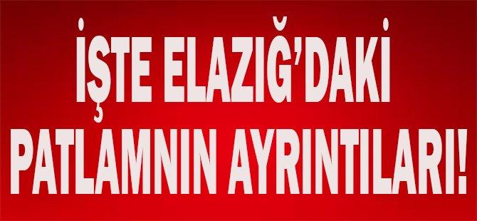 Elazığ'daki Patlamanın Ayrıntıları!