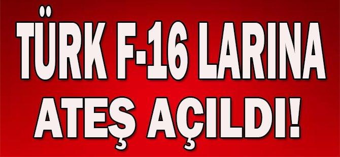 Türk F-16 larına Ateş Açıldı!