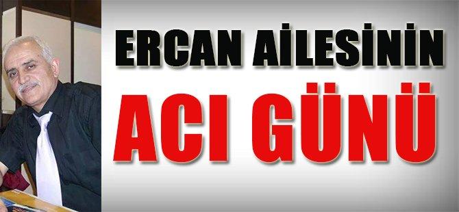Ercan Ailesi'nin acı günü!