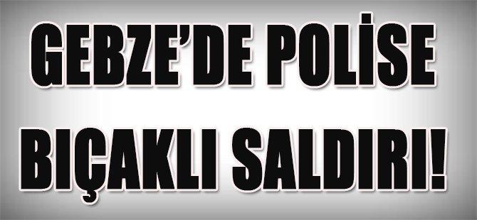 Gebze'de Polise Bıçaklı Saldırı!