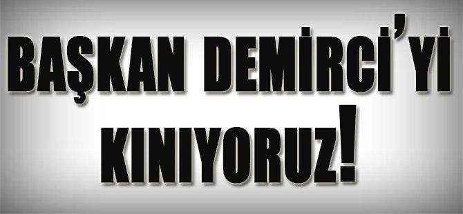 Başkan Demirci'yi Kınıyoruz!