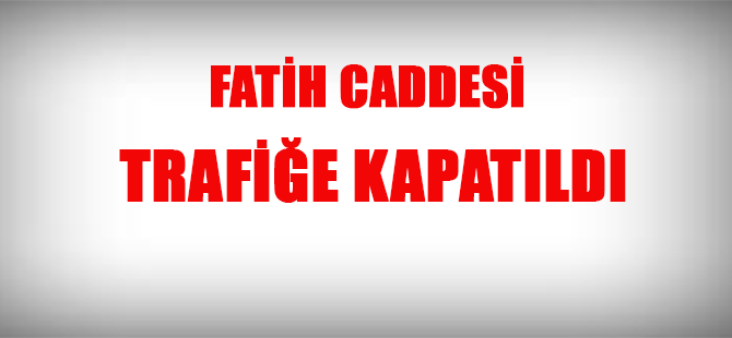 Çayırova Fatih Caddesi Trafiğe Kapatıldı