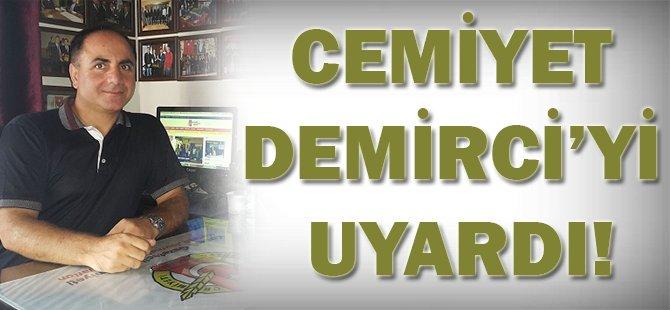 Cemiyet Demirci'yi uyardı!