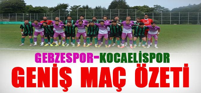 Gebzespor - Kocaelispor Hazırlık Maçı Geniş Özet