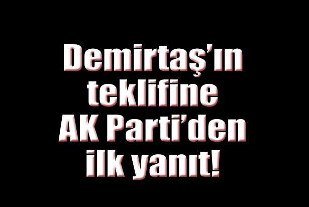 Demirtaş'ın teklifine AK Parti'den ilk yanıt