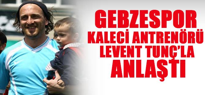 Gebzespor Levent Tunç ile anlaştı