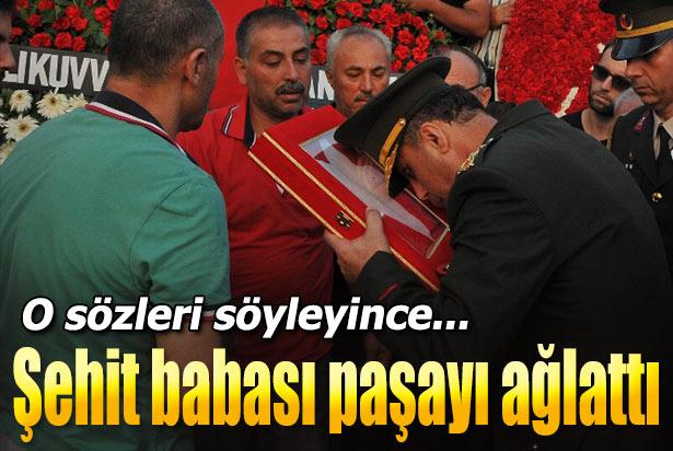 Şehit babası paşayı ağlattı