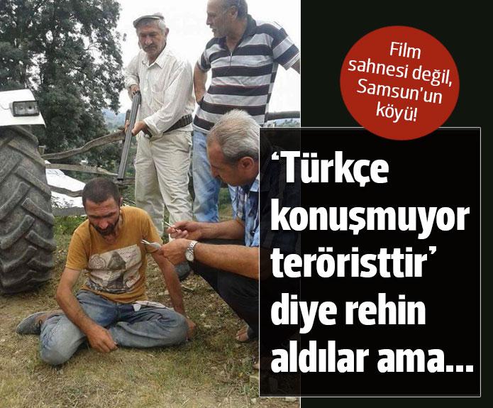 Türkçe konuşmuyor, teröristtir