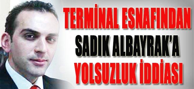 TERMİNAL ESNAFINDAN SADIK ALBAYRAK'A YOLSUZLUK İDDİASI