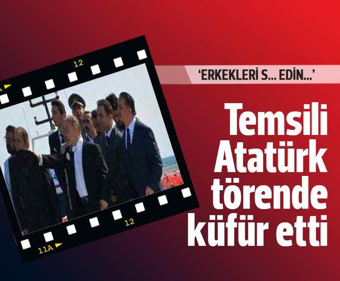 Temsili Atatürk küfür etti