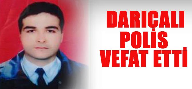 Darıcalı polis muğlada vefat etti