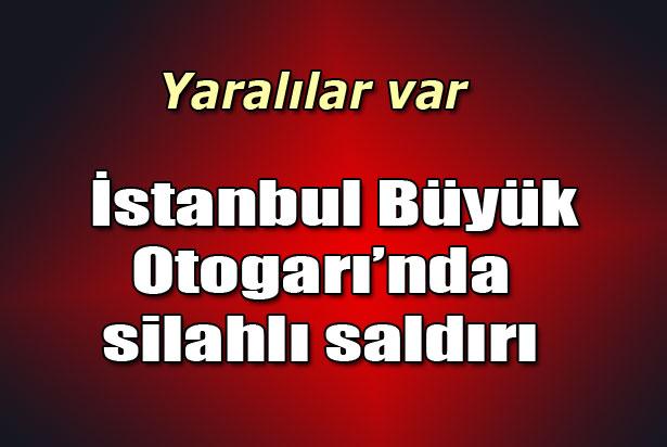 İstanbul Büyük Otogarı'nda silahlı saldırı!