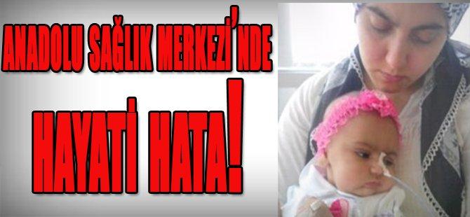 Anadolu Sağlık Merkezi'nde Hayati Hata!