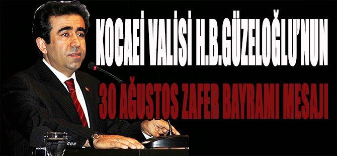 Kocaeli Valisi H.B.Güzeloğlu'nun 30 Ağustos Zafer Bayramı Mesajı