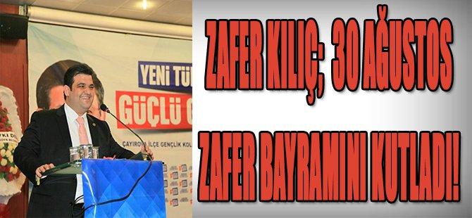 ZAFER KILIÇ 30 AĞUSTOS ZAFER BAYRAMINI KUTLADI!
