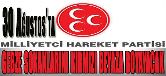 MHP 30 Ağustos'ta Gebze Sokaklarını Kırmızı Beyaza Boyayacak