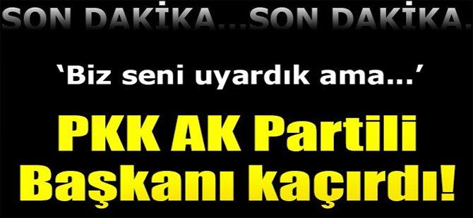 PKK Ak Partili Başkanı Kaçırdı!