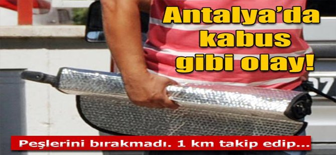 Antalya'da Kabus Gibi Olay!
