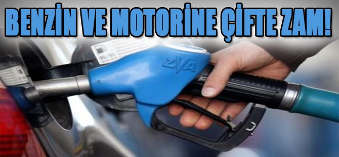 Benzin ve Motorine Çifte Zam!
