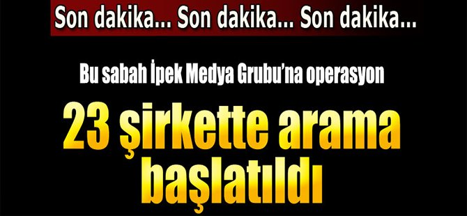 Koza İpek Medya Grubu'na operasyon