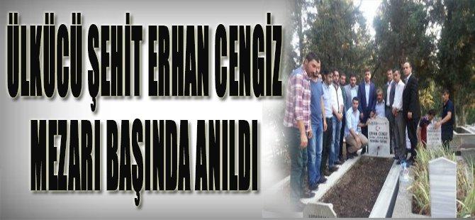 Ülkücü Şehit Erhan Cengiz Mezarı Başında Anıldı