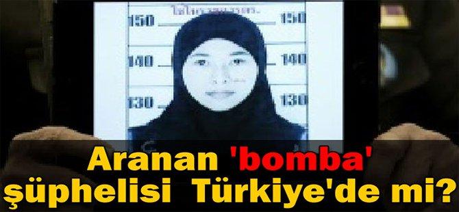 Aranan 'bomba' şüphelisi Türkiye'de mi?