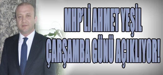 MHP'li Ahmet Yeşil Çarşamba Günü Açıklıyor!