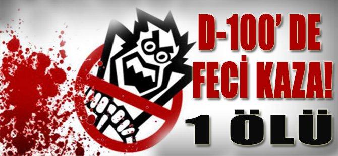 D 100' de Feci Kaza! 1 Ölü