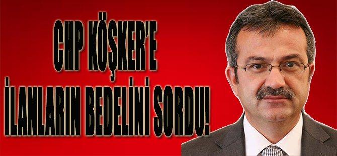 CHP Köşker'e İlanların Bedelini Sordu!