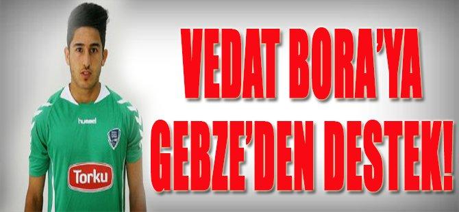 Vedat Bora'ya Gebze'den Destek!