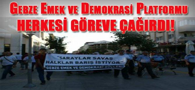 Gebze Emek ve Demokrasi Platformu Herkesi Göreve Çağırdı!