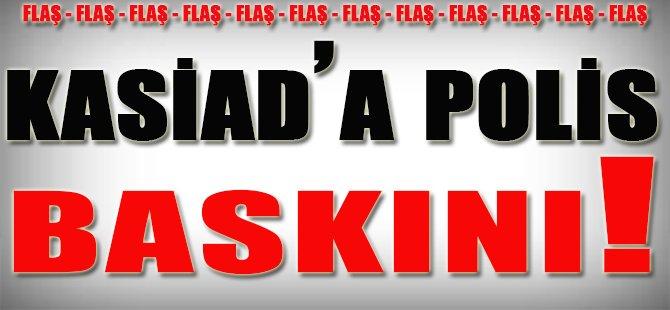 KASİAD'a Polis Baskını!