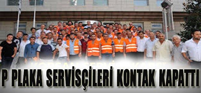 P Plaka Servisçileri Kontak Kapattı