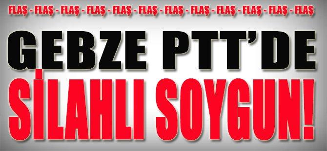 Gebze PTT'de Silahlı Soygun!