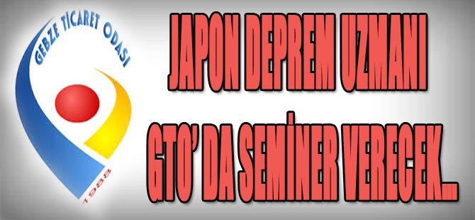 JAPON DEPREM UZMANI GTO' DA SEMİNER VERECEK…