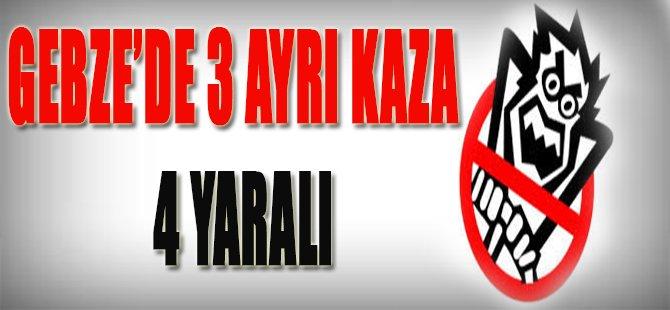 Gebze'de 3 Ayrı Kaza, 4 Yaralı!