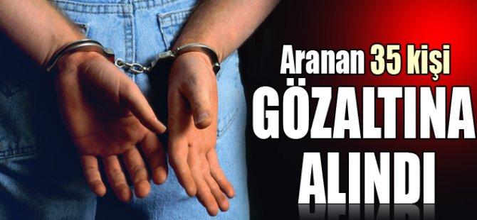 Aranan 35 kişi gözaltına alındı