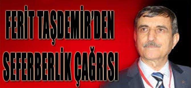 Ferit Taşdemir'den Seferberlik Çağrısı!