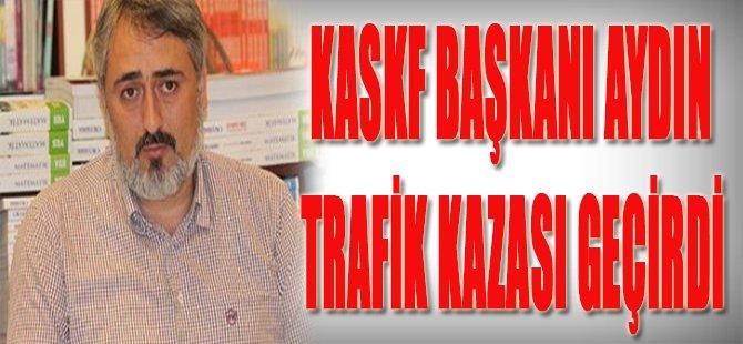 KASKF Başkanı Aydın Trafik Kazası Geçirdi