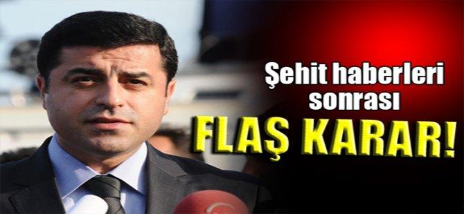 Şehit haberleri sonrası Demirtaş'tan flaş karar!
