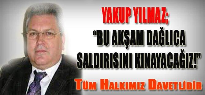 """Yakup Yılmaz, """"Bu Akşam Dağlıca Saldırısını Kınayacağız"""""""