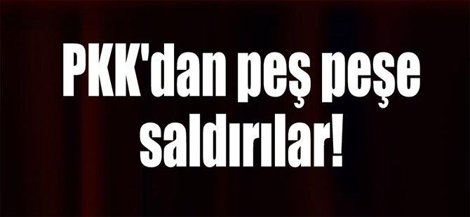 PKK'dan Peş Peşe Saldırılar!