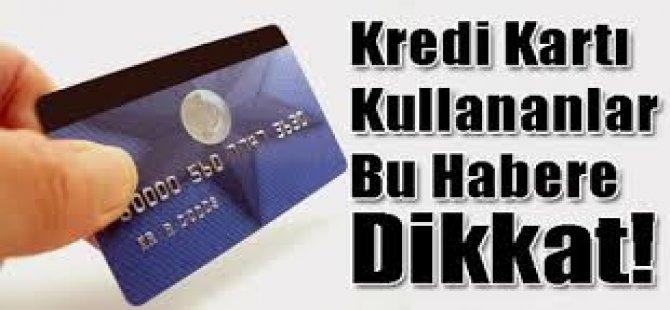Kredi Kartı Kullananlar Bu Habere Dikkat!