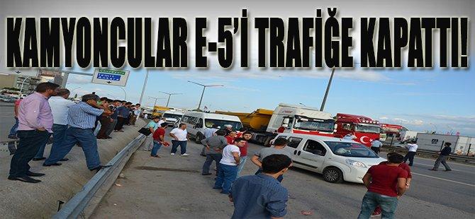 Kamyoncular E-5'i Trafiğe Kapattılar
