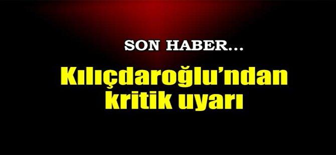 Kılıçdaroğlu'ndan Kritik Uyarı!